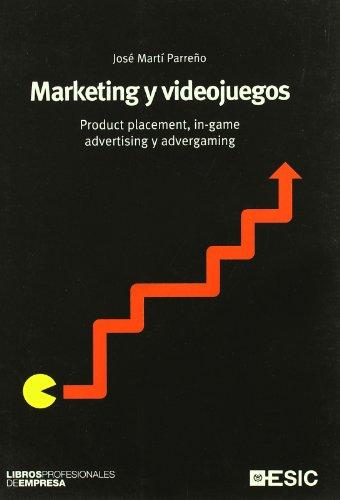 Marketing y videojuegos: Product placement, in-game advertising yadvergaming (Libros profesionales) por José Martí Parreño