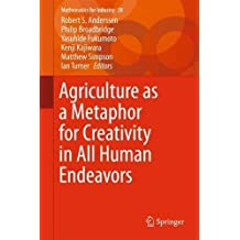 Agriculture as a Metaphor for Creativity in All Human Endeavors (Mathematics for Industry)