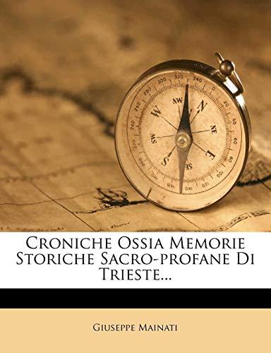 Croniche Ossia Memorie Storiche Sacro-Profane Di Trieste. --