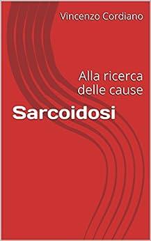 Sarcoidosi: Alla Ricerca Delle Cause por Vincenzo Cordiano epub