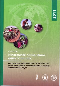 L'Etat de l'insecurite alimentaire dans le monde 2011: Comment la volatilite des cours internationaux porte-t-elle atteinte a l'economie et a la securite alimentaire des pays? par Food and Agriculture Organization of the United Nations