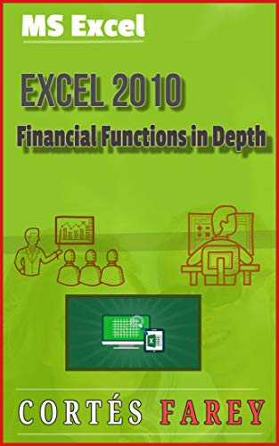 Excel 2010: Financial Functions in Depth (English Edition) (Cheat-sheet Excel Für)