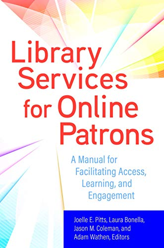 Library Services for Online Patrons: A Manual for Facilitating Access, Learning, and Engagement