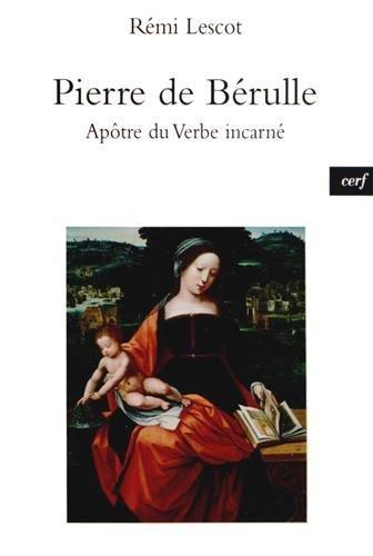 Pierre de Bérulle : Apôtre du Verbe incarné