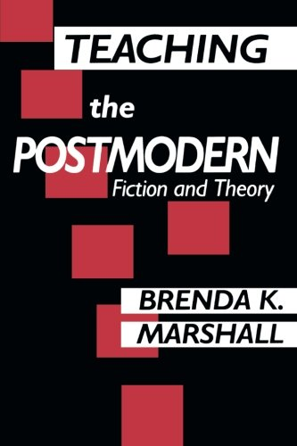 Teaching the Postmodern: Fiction and Theory