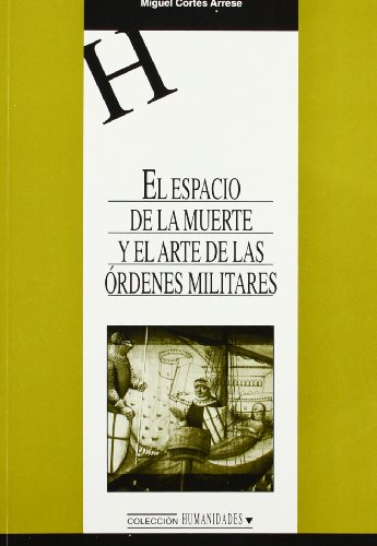 El espacio de la muerte y el arte de las Órdenes Militares (HUMANIDADES) por Miguel Cortés Arrese