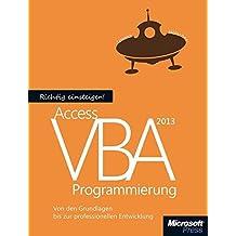 Richtig einsteigen: Access 2013 VBA-Programmierung: Von den Grundlagen bis zur professionellen Entwicklung