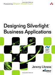 Designing Silverlight Business Applications: Best Practices for Using Silverlight Effectively in the Enterprise (Microsoft .Net Development)