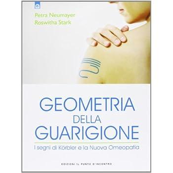 Geometria Della Guarigione. I Segni Di Körbler E La Nuova Omeopatia