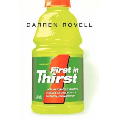 -first-in-thirst-how-gatorade-turned-the-science-of-sweat-into-a-cultural-phenomenon-rovell-darren-a