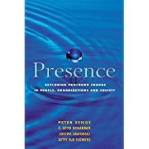 Presence: Exploring Profound Change in People, Organizations and Society by Peter M. Senge (2005-06-02)