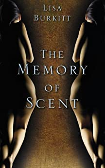 The Memory of Scent by [Burkitt, Lisa]