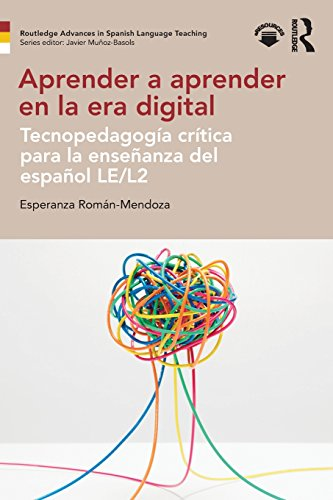 Aprender a aprender en la era digital: Tecnopedagogía crítica para la enseñanza del español LE/L2 (Routledge Advances in Spanish Language Teaching) por Esperanza Román-Mendoza
