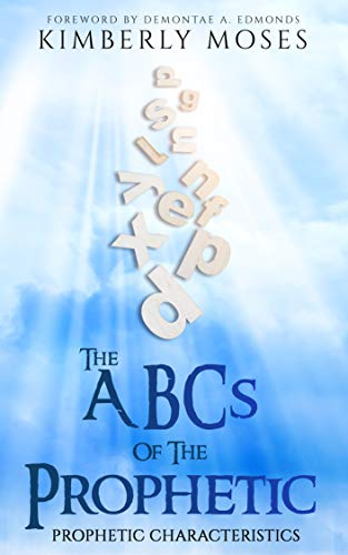 The ABCs Of The Prophetic: Prophetic Characteristics (English Edition)