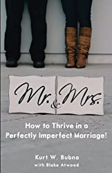 Mr. and Mrs. How to Thrive in a Perfectly Imperfect Marriage: A Christian Marriage Advice Book by Kurt W. Bubna (2014-09-24)