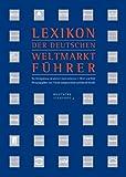 Deutsche Standards. Lexikon der deutschen Weltmarktführer: Die Königsklasse deutscher Unternehmen in Wort und Bild
