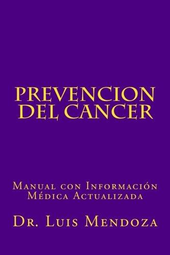 Prevencion del Cancer: Manual con Información Médica Actualizada por Dr. Luis Mendoza PhD