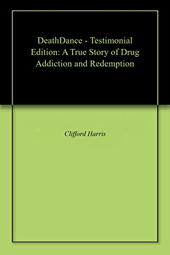 DeathDance - Testimonial Edition: A True Story of Drug Addiction and Redemption (English Edition)