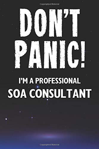 Don't Panic! I'm A Professional SOA Consultant: Customized 100 Page Lined Notebook Journal Gift For A Busy SOA Consultant: Far Better Than A Throw Away Greeting Card.