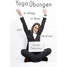 Yoga Handbuch: Yoga Übungen im Alltag, im Büro, zum Abnehmen ohne Diät - Handbuch zur Meditation, Körperhaltung, Atemtechnik, Entspannung im täglichen Leben