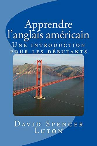 Couverture du livre Apprendre l'anglais américain: Une introduction pour les débutants