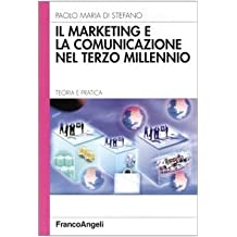 Il marketing e la comunicazione nel terzo millennio. Teoria e pratica (Azienda moderna)