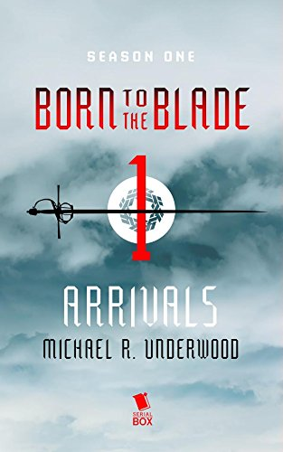 Arrivals (Born to the Blade Season 1 Episode 1) (English Edition) (Blade Dragon Chronicles)