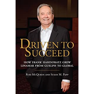 Driven to Succeed: How Frank Hasenfratz Grew Linamar from Guelph to Global (English Edition)