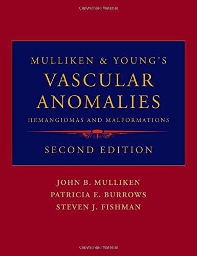 Mulliken and Young's Vascular Anomalies: Hemangiomas and Malformations