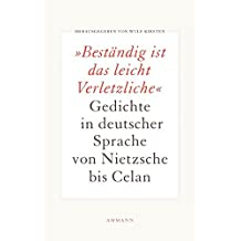 Beständig ist das leicht Verletzliche: Gedichte in deutscher Sprache von Nietzsche bis Celan