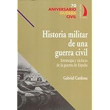 HISTORIA MILITAR DE UNA GUERRA CIVIL (70 Aniv. Guerra Civil)