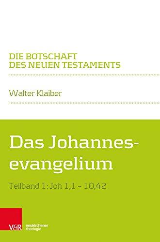 Das Johannesevangelium: Teilband 1: Joh 1,1-10,42 (Die Botschaft des Neuen Testaments) (Testament Bibel Der Botschaft Neues Die)