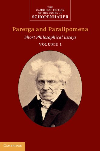Schopenhauer: Parerga and Paralipomena: Volume 1: Short Philosophical Essays (The Cambridge Edition of the Works of Schopenhauer)