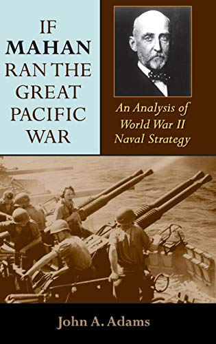 If Mahan Ran the Great Pacific War: An Analysis of World War II Naval Strategy