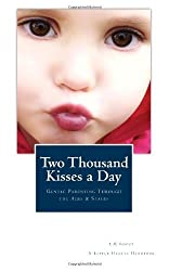 BY Knost, L R ( Author ) [ TWO THOUSAND KISSES A DAY: GENTLE PARENTING THROUGH THE AGES AND STAGES ] Feb-2013 [ Paperback ]