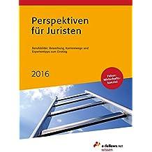 Perspektiven für Juristen 2016: Berufsbilder, Bewerbung, Karrierewege und Expertentipps zum Einstieg