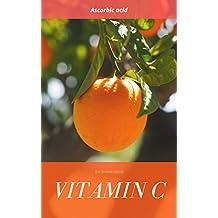 Vitamin C: Ascorbic acid (English Edition)