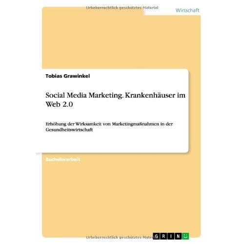 Social Media Marketing. Krankenhauser Im Web 2.0 by Tobias Grawinkel (2011-12-05)