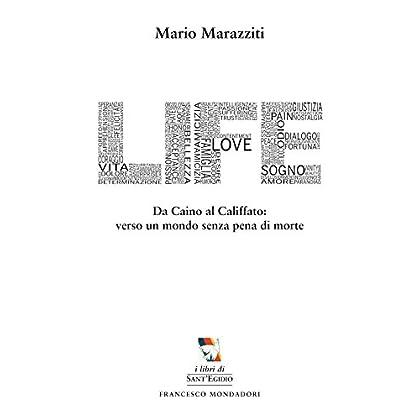 Life. Da Caino Al Califfato: Verso Un Mondo Senza Pena Di Morte
