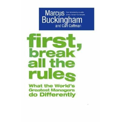 [(First, Break All The Rules)] [ By (author) Marcus Buckingham, By (author) Curt Coffman ] [June, 2005]