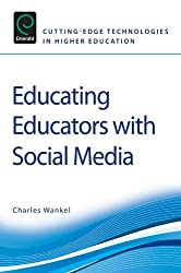 Educating Educators with Social Media (Cutting-Edge Technologies in Higher Education) by Charles Wankel (2011-01-19)