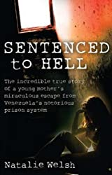 Sentenced to Hell: The Incredible True Story of a Young Mother's Miraculous Escape from Venezuela's Notorious Prison System