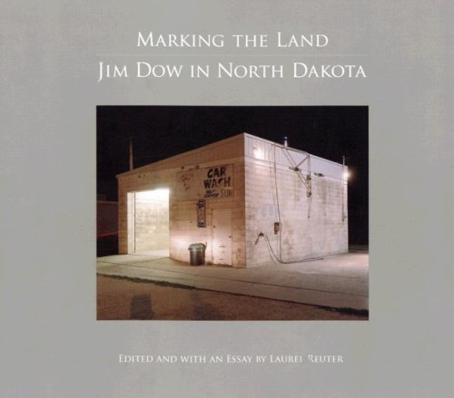 Marking the Land: Jim Dow in North Dakota (Center for American Places-center Books on American Places) Laurel Center