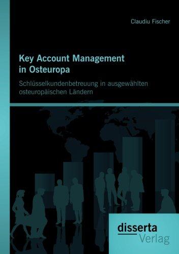 Key Account Management in Osteuropa: Schlüsselkundenbetreuung in ausgewählten osteuropäischen Ländern