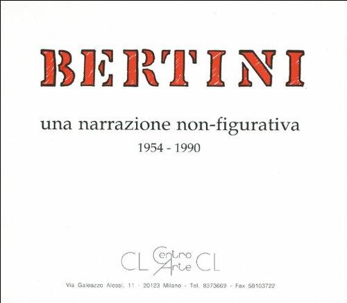 Gianni Bertini. Una narrazione non-figurativa 1954-1990