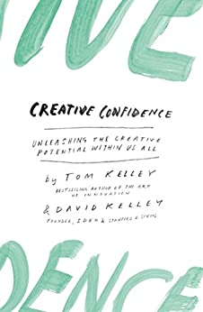 Creative Confidence: Unleashing the Creative Potential Within Us All (English Edition) von [Kelley, David]