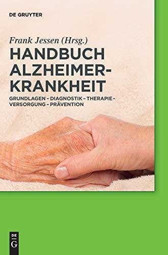 Handbuch Alzheimer-Krankheit: Grundlagen - Diagnostik - Therapie - Versorgung - Prävention