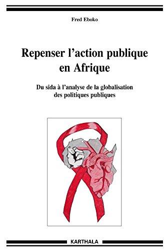 Repenser l'action publique en afrique. Du sida  l'analyse de la globalisation des politiques publiques