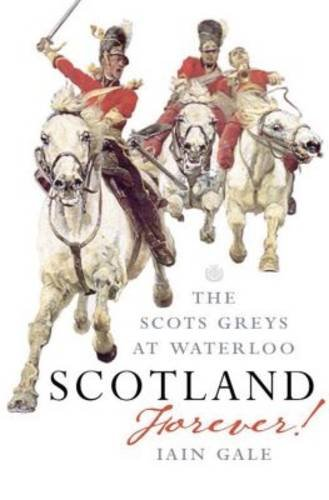 Scotland Forever: The Scots Greys at Waterloo