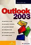 Outlook 2003: Jak posíláme e-maily, jak pracujeme s kontakty, jak využíváme kalendář... (2004)